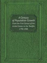 A Century of Population Growth from the First Census of the United States to the Twelfth, 1790-1900