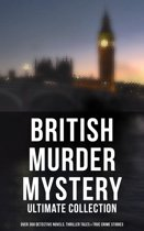 British Murder Mystery: Ultimate Collection (Over 350 Detective Novels, Thriller Tales & True Crime Stories)