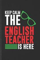 Keep Calm the English Teacher Is Here: Funny English Teacher Student Blank Lined Notebook/ Journal For Teacher Appreciation, Inspirational Saying Uniq