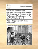 Essai Sur L'Histoire Des Comices de Rome, Des Etats-Gnraux de La France, Et Du Parlement D'Angleterre. ... Par M. ***. Volume 3 of 3
