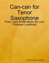 Can-can for Tenor Saxophone - Pure Lead Sheet Music By Lars Christian Lundholm