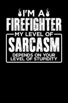 I'm a Firefighter My Level of Sarcasm Depends on your Level of Stupidity: Personal Planner 24 month 100 page 6 x 9 Dated Calendar Notebook For 2020-20