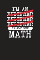 I'M Engineer Engineer Engineer I'M Good With Math: Engineer Daily Planner- Planner For Engineers- Daily Planner For Engineers, Engineering Journal, Me