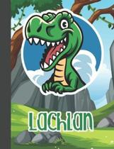 Lachlan: Wide Ruled Composition Notebook Dinosaur Boys Kids Personalized Journal for School Supplies - 110 pages 7.44x9.269