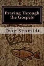 Praying Through the Gospels
