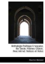 Anthologie Po Tique Fran Aise, 16e Siecle; Po Mes Choisis, Avec Introd. Notices Et Notes