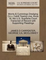 Morris & Cummings Dredging Co V. Cahill Towing Line, Anna W, the U.S. Supreme Court Transcript of Record with Supporting Pleadings