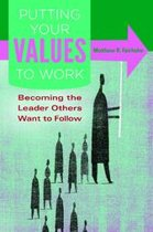 Putting Your Values to Work: Becoming the Leader Others Want to Follow