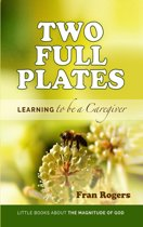 Two Full Plates ~ Learning to be a Caregiver