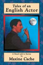 Tales of an English Actor: A Novel Told in Stories