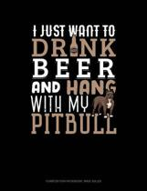 I Just Want to Drink Beer & Hang with My Pitbull