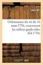 Ordonnance Du Roi Du 16 Mars 1756, Concernant Les Milices Garde-C tes de Picardie