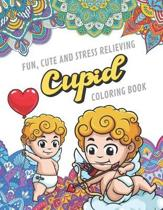 Fun Cute And Stress Relieving Cupid Coloring Book: Find Relaxation And Mindfulness By Coloring the Stress Away With Beautiful Black and White Valentin