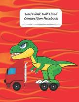 Half Blank Half Lined Composition Notebook: Dinosaur T-REX Tyrannosaurus Speed Truck, Half Unruled paper Journal, Writing Painting Doodling Drawing,8.
