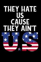 They Hate Us Cause They Ain't US: Awesome USA Patriotic Journal - 6''x 9'' 120 Blank Lined Pages Veteran Diary Notebook - 4th of July Independence Day V
