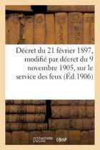 D cret Du 21 F vrier 1897, Modifi Par D cret Du 9 Novembre 1905. R glement Sur Le Service Des Feux