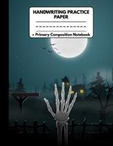 Handwriting Practice Paper Primary Composition Notebook: Spooky Halloween Gifts: Skeleton Hand, Dotted Writing Sheet Workbook For Preschool and Kinder