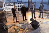 Atelier ijmeer 2030 +
