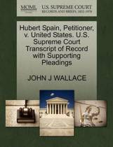 Hubert Spain, Petitioner, V. United States. U.S. Supreme Court Transcript of Record with Supporting Pleadings