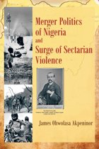 Merger Politics of Nigeria and Surge of Sectarian Violence