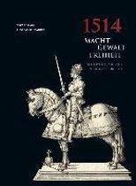 1514 Macht - Gewalt - Freiheit
