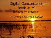 Servitude To Shecaniah - Digital Concordance Book 79