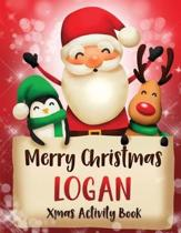 Merry Christmas Logan: Fun Xmas Activity Book, Personalized for Children, perfect Christmas gift idea