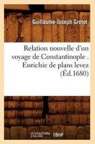 Relation Nouvelle d'Un Voyage de Constantinople . Enrichie de Plans Levez (Ed.1680)