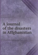 A Journal of the Disasters in Affghanistan