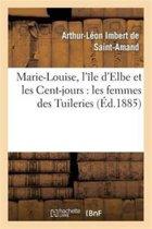 Marie-Louise, l'�le d'Elbe Et Les Cent-Jours