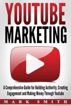 YouTube Marketing: A Comprehensive Guide for Building Authority, Creating Engagement and Making Money Through Youtube