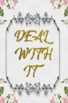 Deal With It: Lined Journal - Flower Lined Diary, Planner, Gratitude, Writing, Travel, Goal, Pregnancy, Fitness, Prayer, Diet, Weigh