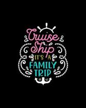 Cruise ship it�s a family trip: European Travel Planning Journal, Vacation Planning Notebook, Family Cruising Adventure Plan Diary, World Trave