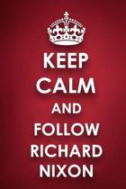 Keep Calm And Follow Richard Nixon: Richard Nixon Diary Journal Notebook