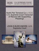 North Pier Terminal Co V. I C C U.S. Supreme Court Transcript of Record with Supporting Pleadings