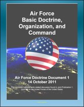 Air Force Doctrine Document (AFDD) 1, Air Force Basic Doctrine, Organization, and Command - Airpower, War, Principles and Tenets, Air Force Functions, Commanding and Organizing