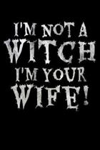 I'm Not A Witch I'm Your Wife: Witch Lovers College Ruled Notebook. Pretty Personalized Lined Journal & Diary For Writing And Note Taking For Witches