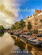 Striking Amsterdam: A Beautiful Picture Book Photography Coffee Table Photobook Travel Tour Guide Book with Photos of the Spectacular City