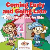 Coming Early and Going Late Opposites Book for Kids