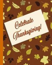 Celebrate Thanksgiving!: Don't Go Broke Entertaining this Holiday Season!
