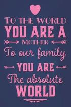 To The World You Are Mother To Our Family You Are The Absolute World: Cute Slogan Birthday Gift Dot Grid Journal for Mom Blank Dotted Notebook Thank Y