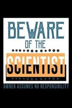 Beware of the scientist. Owner assumes no responsibility: Notebook - Journal - Diary - 110 Lined pages - 6 x 9 in - 15.24 x 22.86 cm - Doodle Book - F