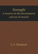 Strength a Treatise on the Development and Use of Muscle