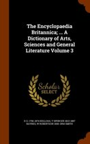 The Encyclopaedia Britannica; ... a Dictionary of Arts, Sciences and General Literature Volume 3