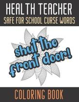 Health Teacher Safe For School Curse Words Coloring Book: Creative and Mindful Color Book for Teacher Appreciation and Educators Who Help Others. High