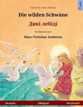Die Wilden Schw ne - Diki Laibidi. Zweisprachiges Kinderbuch Nach Einem M rchen Von Hans Christian Andersen (Deutsch - Ukrainisch)