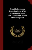 Two Shakespeare Examinations; With Some Remarks on the Class-Room Study of Shakespeare