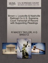 Brown V. Louisville & Nashville Railroad Co U.S. Supreme Court Transcript of Record with Supporting Pleadings