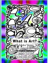 What is Art? Learn ARt Styles the Easy Coloring Book Way The English Alphabet COLOR ON THE INSIDE A Kaleidoscope of Color on the Outside