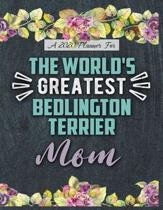 A 2020 Planner for The World's Greatest Bedlington Terrier Mom: Daily and Monthly Pages, A Nice Gift for a Woman or Girl Who Loves Their Pet and Wants